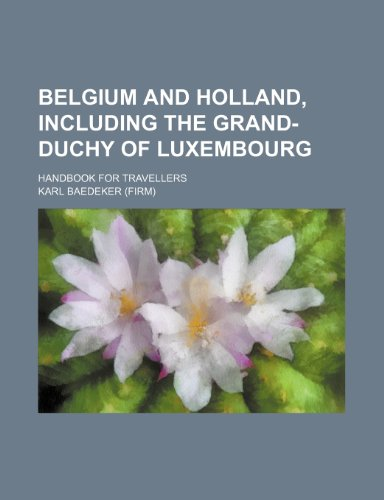 Belgium and Holland, including the grand-duchy of Luxembourg; handbook for travellers