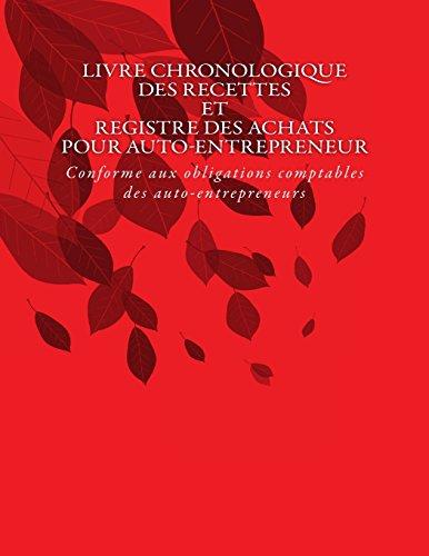 Livre chronologique des recettes et registre des achats pour auto-entrepreneur: Conforme aux obligations comptables des auto-entrepreneurs