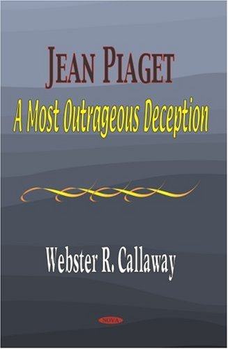 Jean Piaget: A Most Outrageous Deception: Webster R. Calloway: 9781560729501: Amazon.com: Books
