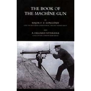 Book of the Machine Gun 1917 Maj F. V. and Atteridge A. Hi Longstaff