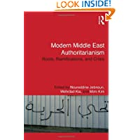 Modern Middle East Authoritarianism: Roots, Ramifications, and Crisis (Routledge Studies in Middle Eastern Politics...