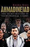 img - for [(Ahmadinejad: The Secret History of Iran's Radical Leader )] [Author: Kasra Naji] [May-2008] book / textbook / text book