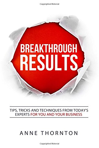 Breakthrough RESULTS!: Tips, Tricks and Techniques from Today's Experts for You and Your Business