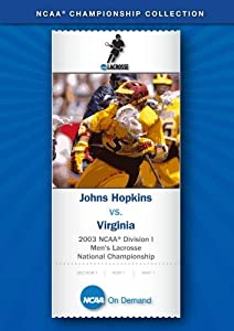 2003 NCAA(r) Division I Men's Lacrosse National Championship - Johns Hopkins vs. Virginia