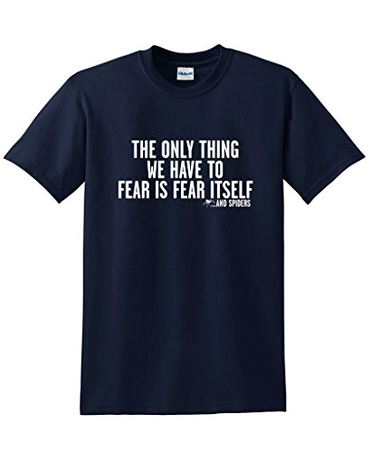 The Only Thing We Have To Fear Is Fear Itself...And Spiders BEEFY T Shirt S Navy