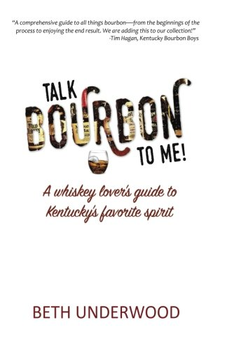 Talk Bourbon to Me: A whiskey lover's guide to Kentucky's favorite spirit by Beth Underwood, Samuel McHarry