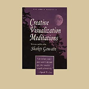 Creative Visualization Meditations | [Shakti Gawain]