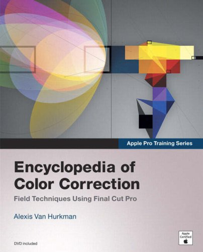 Apple Pro Training Series:Encyclopedia of Color Correction / Field    Techniques Using Final Cut Pro