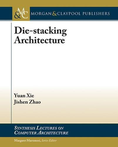 Die-stacking Architecture (Synthesis Lectures on Computer Architecture)