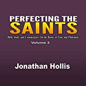 Perfecting the Saints: Bible Study and Commentary on the Books of Titus and Philemon, Volume 3 | Jonathan Hollis