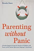 Parenting without Panic: A Pocket Support Group for Parents of Children and Teens on the Autism Spectrum