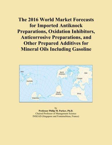 the-2016-world-market-forecasts-for-imported-antiknock-preparations-oxidation-inhibitors-anticorrosi