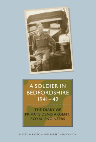 A Soldier in Bedfordshire, 1941-1942: The Diary of Private Denis Argent, Royal Engineers (Publications Bedfordshire Hist Rec Soc)