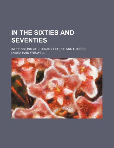 In the Sixties and Seventies; Impressions of Literary People and Others
