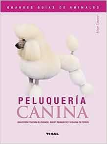 / Canine Hairdressing: Guia completa para el cuidado, aseo y peinado