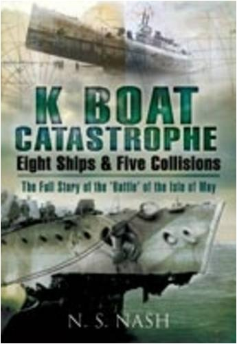 K Boat Catastrophe: Eight Ships and Five Collisions: The Full Story of the 'Battle' of the Isle of May