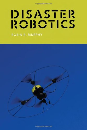 Disaster Robotics (Intelligent Robotics and Autonomous Agents series) by The MIT Press