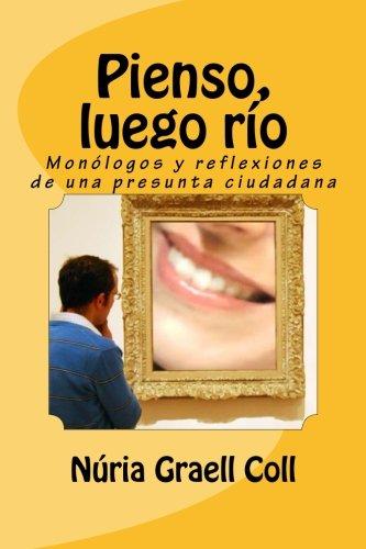 Pienso, luego río: Monólogos y reflexiones de una presunta ciudadana