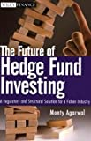 Image of The Future of Hedge Fund Investing: A Regulatory and Structural Solution for a Fallen Industry (Wiley Finance)