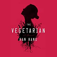 The Vegetarian: A Novel Audiobook by Han Kang Narrated by Janet Song, Stephen Park