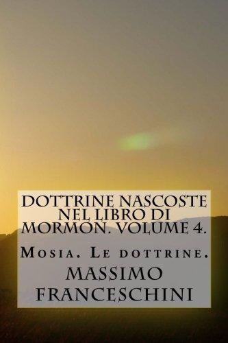 Dottrine Nascoste Nel Libro Di Mormon. Volume 4.: Mosia. Le Dottrine. (Italian Edition)