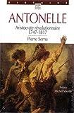 echange, troc Pierre Serna - Antonelle : aristocrate révolutionnaire, 1747-1817