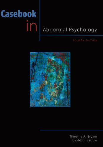 Casebook in Abnormal Psychology, 4th Edition (PSY 254...