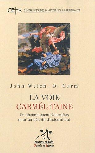 La voie carmelitaine : Un cheminement d'autrefois pour un pélerin d'aujourd'hui