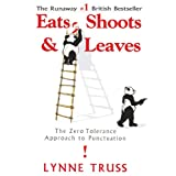 Eats, Shoots & Leaves: The Zero Tolerance Approach to Punctuation ~ Lynne Truss
