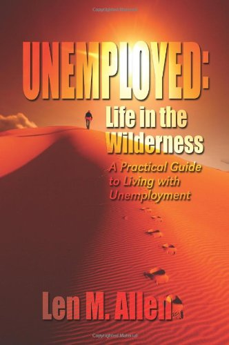 Unemployed: Life in the Wilderness a Practical Guide to Living with Unemployment