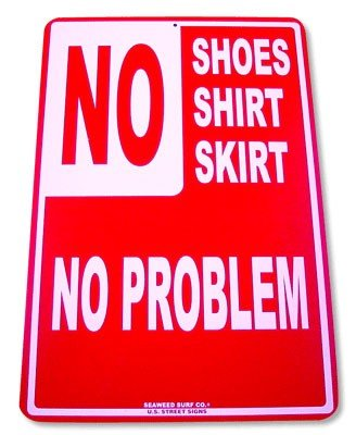No Shoes No Shirt No Skirt No Problem Street Sign