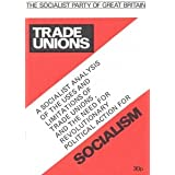 TRADE UNIONS: A Socialist Analysis of the Uses & Limitations of Trade Unions, & the Need for Revolutionary Political Action for Socialismby Socialist Party of...
