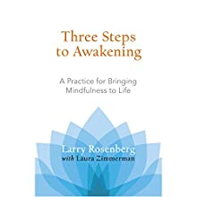 Three Steps to Awakening: A Practice for Bringing Mindfulness to Life (       UNABRIDGED) by Larry Rosenberg, Laura Zimmerman Narrated by Subhash Mandal