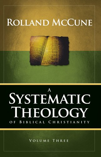 A Systematic Theology of Biblical Christianity, Volume 3: The Doctrines of Salvation, the Church, and Last Things, Rolland McCune