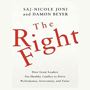 The Right Fight: How Great Leaders Use Healthy Conflict to Drive Performance, Innovation, and Value | [Saj-nicole Joni, Damon Beyer]
