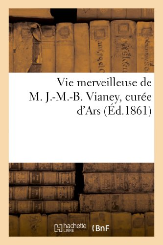 Vie Merveilleuse de M. J.-M.-B. Vianey, Curee D'Ars (Histoire)
