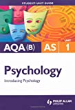AQA(B) AS Psychology Student Unit Guide: Unit 1 Introducing Psychology Julie McLoughlin