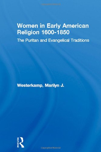 Women and Religion in Early America: The  Puritan and Evangelical Traditions, 1600-1820 (Christianity and Society in the Modern World) (Religion In Early America compare prices)