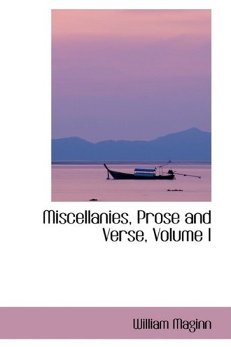 Miscellanies, Prose and Verse, Volume I: 1