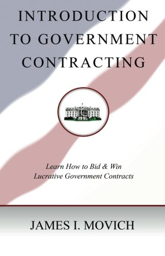 Introduction To Government Contracting: Learn How To Bid And Win Lucrative Government Contracts: Volume 1