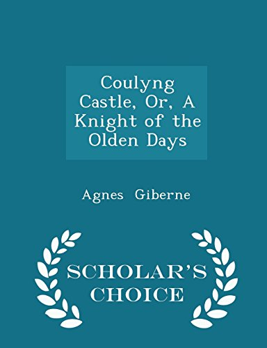Coulyng Castle, Or, A Knight of the Olden Days - Scholar's Choice Edition
