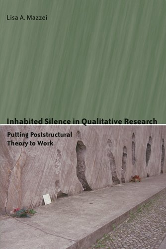 Inhabited Silence in Qualitative Research: Putting Poststructural Theory to Work (Counterpoints Studies in the Postmodern Theory of Education)