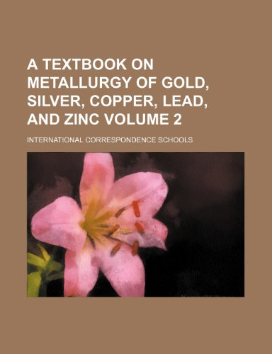 A textbook on metallurgy of gold, silver, copper, lead, and zinc Volume 2