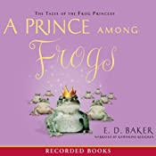 A Prince Among Frogs: The Tales of the Frog Princess | E. D. Baker