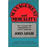 Management and Morality: Problems and Opportunities of Social Capitalism (0715365002) by Adair, John