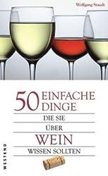 50 einfache Dinge, die Sie über Wein wissen sollten: Aktualisierte und erweiterte Neuausgabe