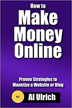 How To Make Money Online: Proven Strategies To Monetize A Website Or Blog