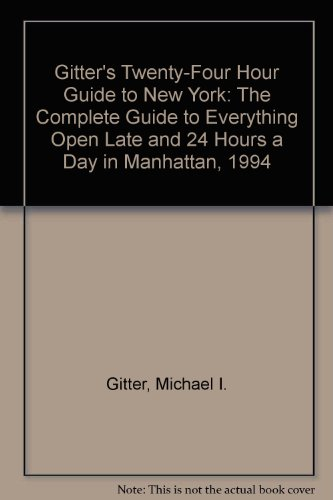 Gitters Twenty-Four Hour Guide to New York The Complete Guide to Everything Open Late and 24 Hours a Day in Manhattan 1994