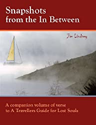 Snapshots from the In Between, A Companion Volume of Verse for A Travellers Guide for Lost Souls
