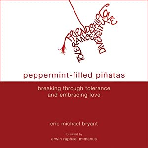 Peppermint-Filled Piñatas: Breaking Through Tolerance and Embracing Love | [Eric Michael Bryant]